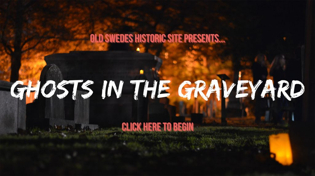 "A photo of Old Swedes' graveyard with the text ""Old Swedes Historic Site presents Ghosts in the Graveyard. Click here to begin."""